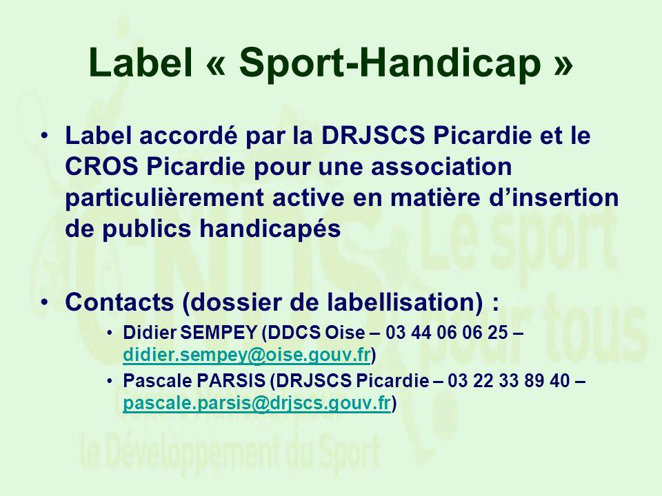 Label « Sport-Handicap » Label accordé par la DRJSCS Picardie et le CROS Picardie pour une association particulièrement active en matière dinsertion d