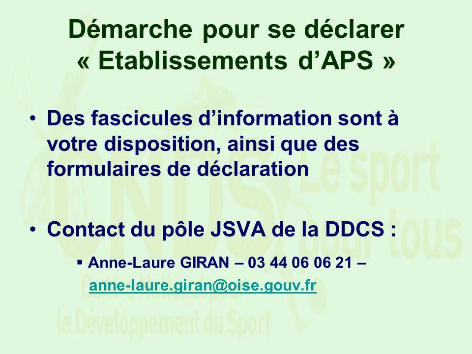 Démarche pour se déclarer « Etablissements dAPS » Des fascicules dinformation sont à votre disposition, ainsi que des formulaires de déclaration Conta