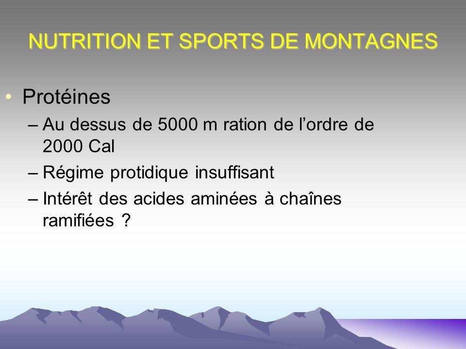 NUTRITION ET SPORTS DE MONTAGNES Protéines –Au dessus de 5000 m ration de lordre de 2000 Cal –Régime protidique insuffisant –Intérêt des acides aminée