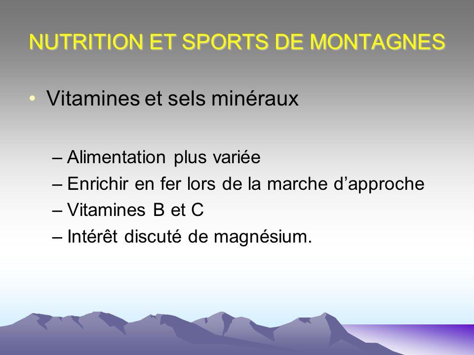 NUTRITION ET SPORTS DE MONTAGNES Vitamines et sels minéraux –Alimentation plus variée –Enrichir en fer lors de la marche dapproche –Vitamines B et C –