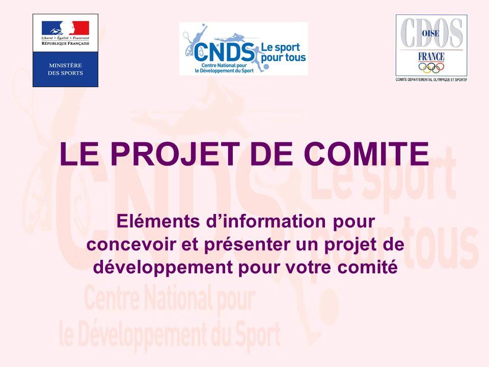 LE PROJET DE COMITE Eléments dinformation pour concevoir et présenter un projet de développement pour votre comité