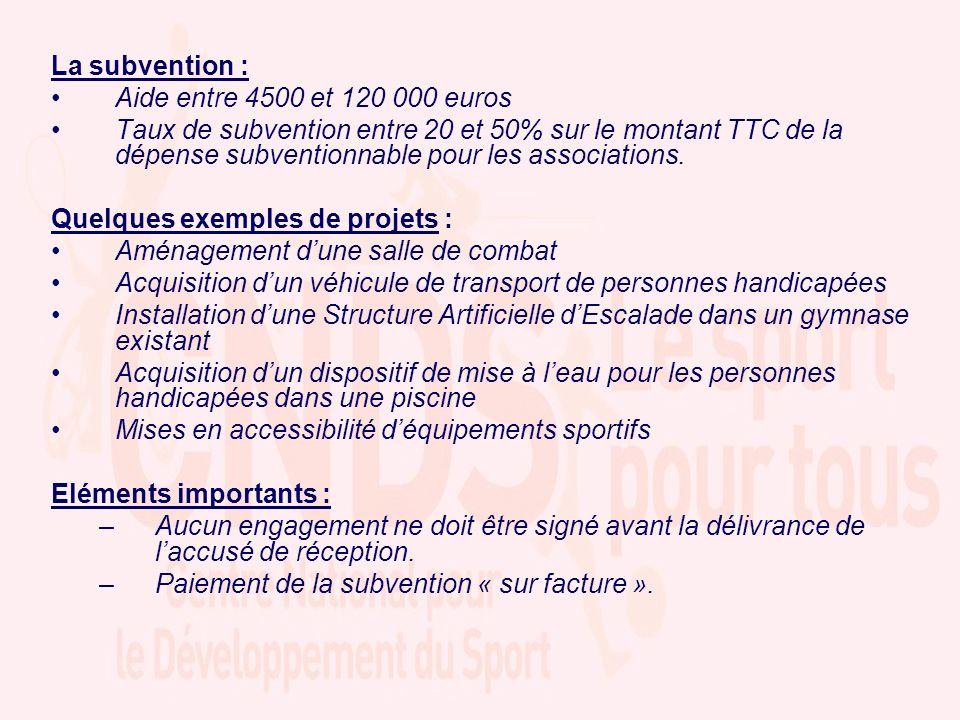 La subvention : Aide entre 4500 et 120 000 euros Taux de subvention entre 20 et 50% sur le montant TTC de la dépense subventionnable pour les associations.