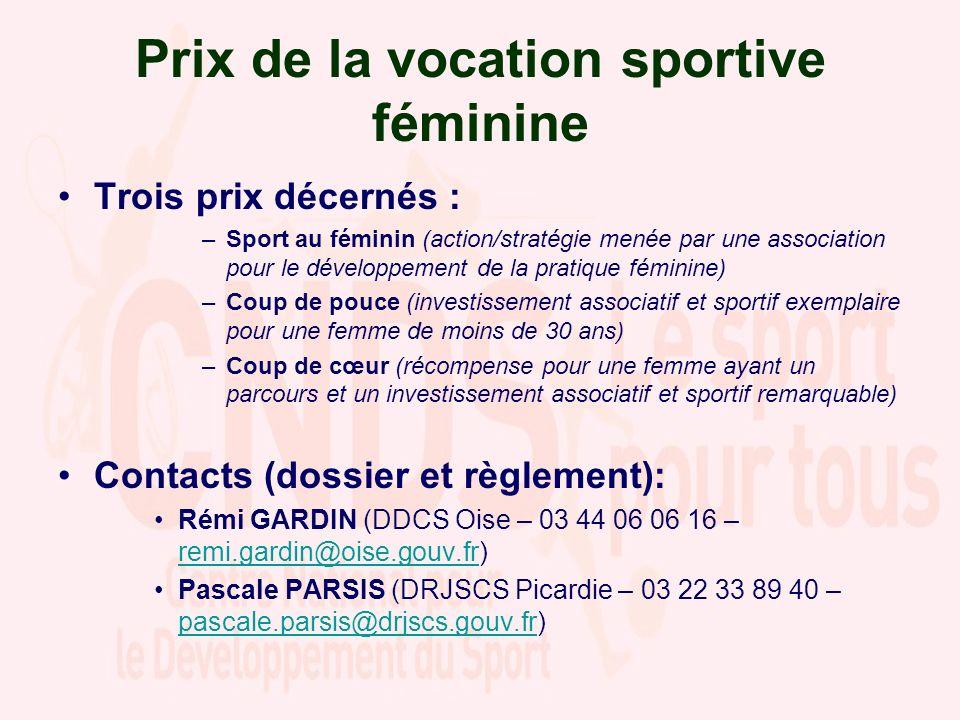 Prix de la vocation sportive féminine Trois prix décernés : –Sport au féminin (action/stratégie menée par une association pour le développement de la
