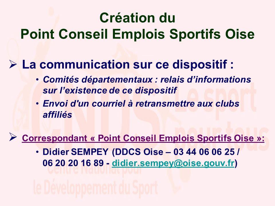 Création du Point Conseil Emplois Sportifs Oise La communication sur ce dispositif : Comités départementaux : relais dinformations sur lexistence de c