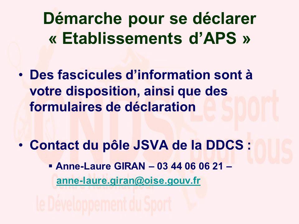 Démarche pour se déclarer « Etablissements dAPS » Des fascicules dinformation sont à votre disposition, ainsi que des formulaires de déclaration Contact du pôle JSVA de la DDCS : Anne-Laure GIRAN – 03 44 06 06 21 – anne-laure.giran@oise.gouv.fr