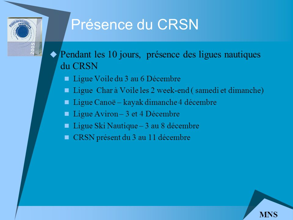 Présence du CRSN Pendant les 10 jours, présence des ligues nautiques du CRSN Ligue Voile du 3 au 6 Décembre Ligue Char à Voile les 2 week-end ( samedi