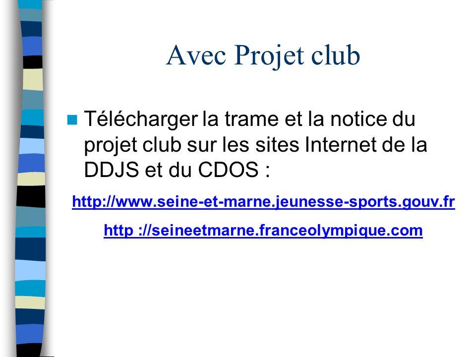 Avec Projet club Télécharger la trame et la notice du projet club sur les sites Internet de la DDJS et du CDOS : http://www.seine-et-marne.jeunesse-sports.gouv.fr http ://seineetmarne.franceolympique.com