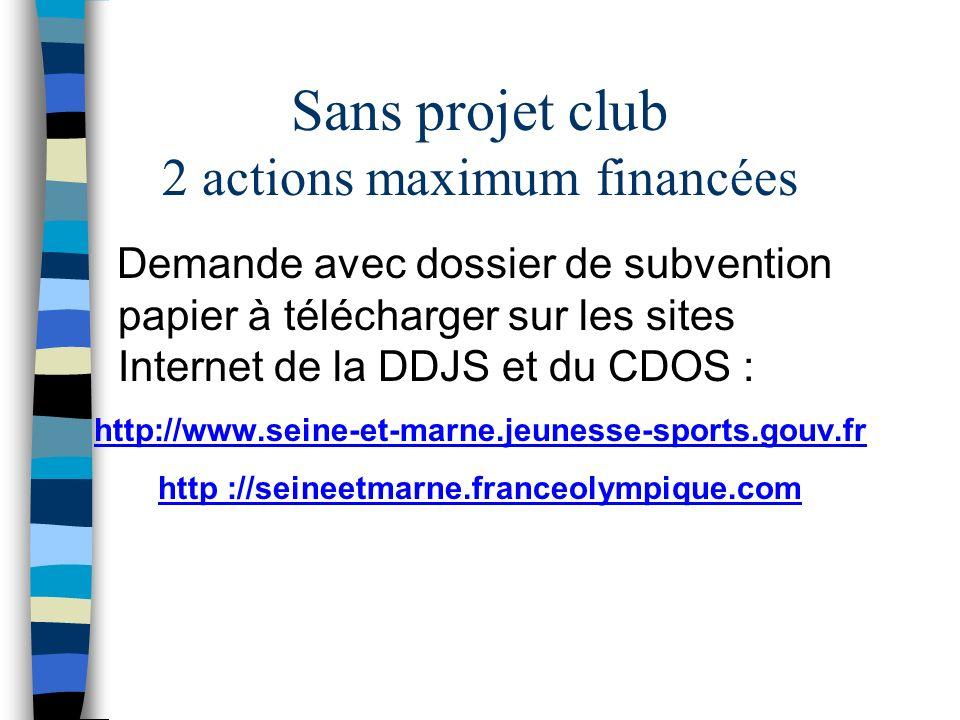Sans projet club 2 actions maximum financées Demande avec dossier de subvention papier à télécharger sur les sites Internet de la DDJS et du CDOS : http://www.seine-et-marne.jeunesse-sports.gouv.fr http ://seineetmarne.franceolympique.com