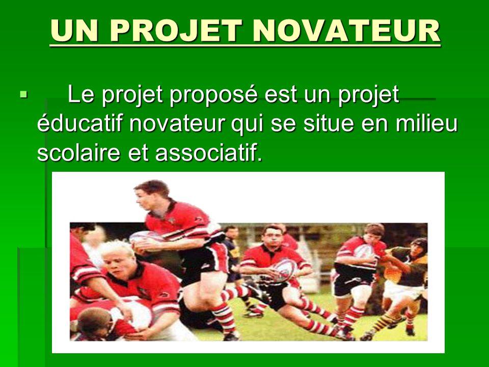 UN PROJET NOVATEUR UN PROJET NOVATEUR Le projet proposé est un projet éducatif novateur qui se situe en milieu scolaire et associatif. Le projet propo