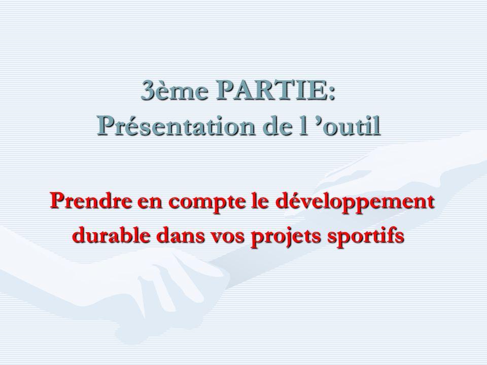 3ème PARTIE: Présentation de l outil Prendre en compte le développement durable dans vos projets sportifs