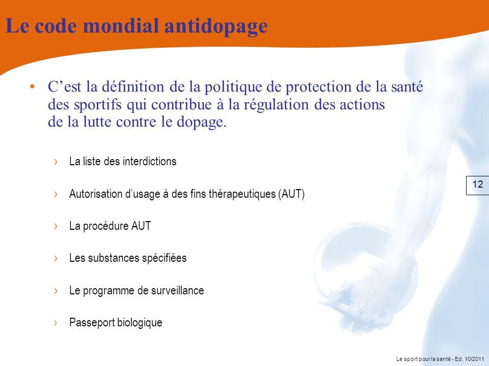 Le sport pour la santé - Ed. 10/2011 Le code mondial antidopage Cest la définition de la politique de protection de la santé des sportifs qui contribu
