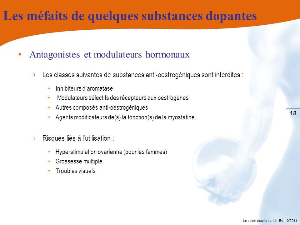 Le sport pour la santé - Ed. 10/2011 Les méfaits de quelques substances dopantes Antagonistes et modulateurs hormonaux Les classes suivantes de substa