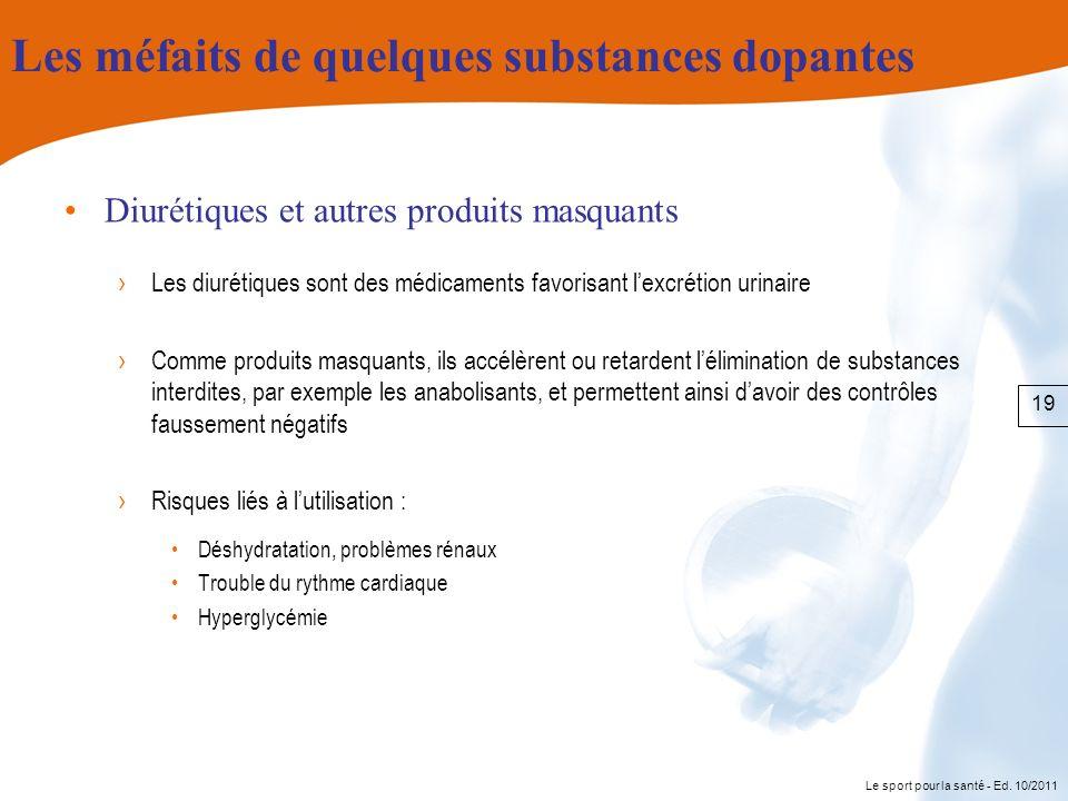 Le sport pour la santé - Ed. 10/2011 Les méfaits de quelques substances dopantes Diurétiques et autres produits masquants Les diurétiques sont des méd