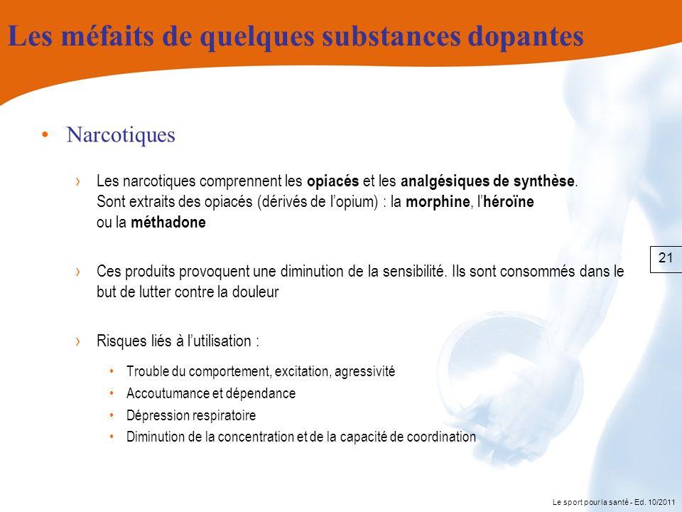 Le sport pour la santé - Ed. 10/2011 Les méfaits de quelques substances dopantes Narcotiques Les narcotiques comprennent les opiacés et les analgésiqu