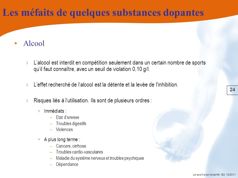 Le sport pour la santé - Ed. 10/2011 Les méfaits de quelques substances dopantes Alcool Lalcool est interdit en compétition seulement dans un certain