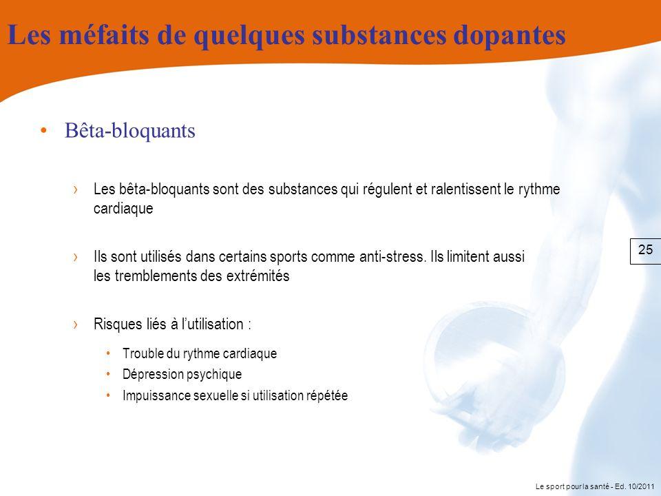 Le sport pour la santé - Ed. 10/2011 Les méfaits de quelques substances dopantes Bêta-bloquants Les bêta-bloquants sont des substances qui régulent et