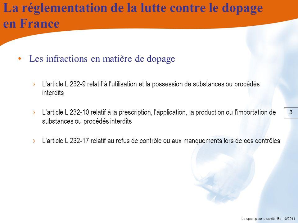 Le sport pour la santé - Ed. 10/2011 La réglementation de la lutte contre le dopage en France Les infractions en matière de dopage L'article L 232-9 r