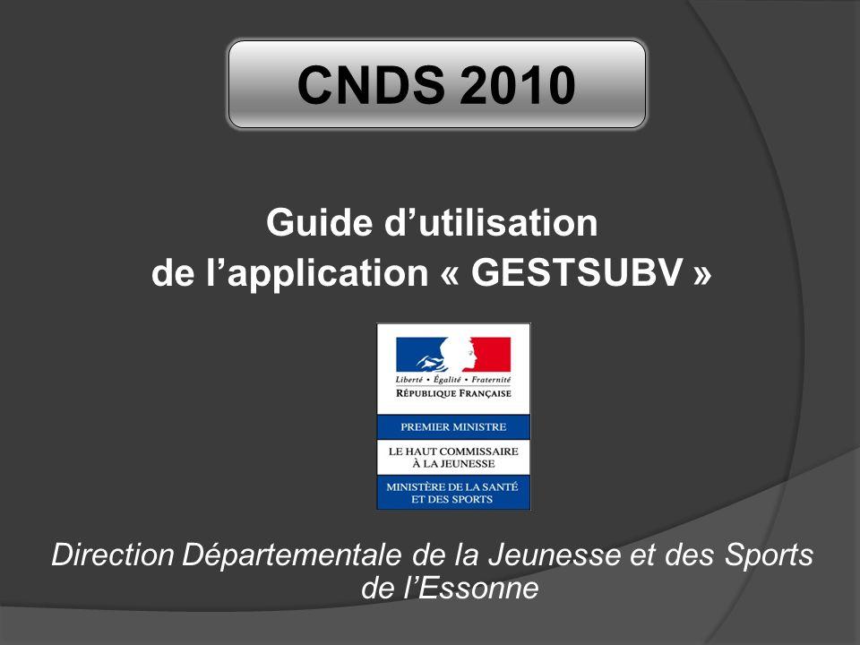 Guide dutilisation de lapplication « GESTSUBV » Direction Départementale de la Jeunesse et des Sports de lEssonne CNDS 2010