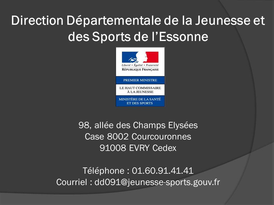 Direction Départementale de la Jeunesse et des Sports de lEssonne 98, allée des Champs Elysées Case 8002 Courcouronnes 91008 EVRY Cedex Téléphone : 01