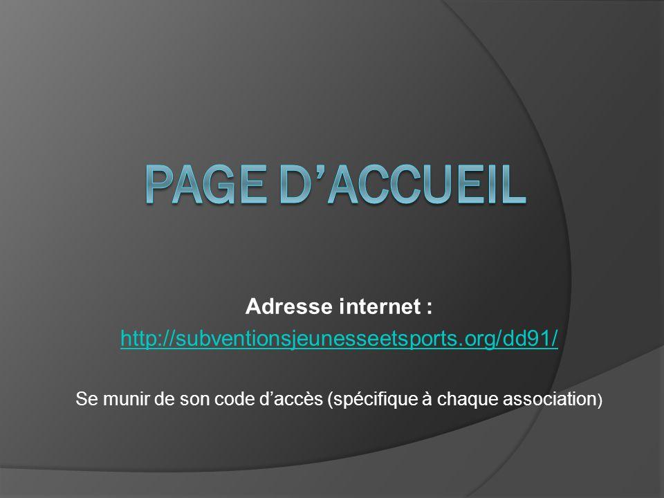 Adresse internet : http://subventionsjeunesseetsports.org/dd91/ Se munir de son code daccès (spécifique à chaque association )