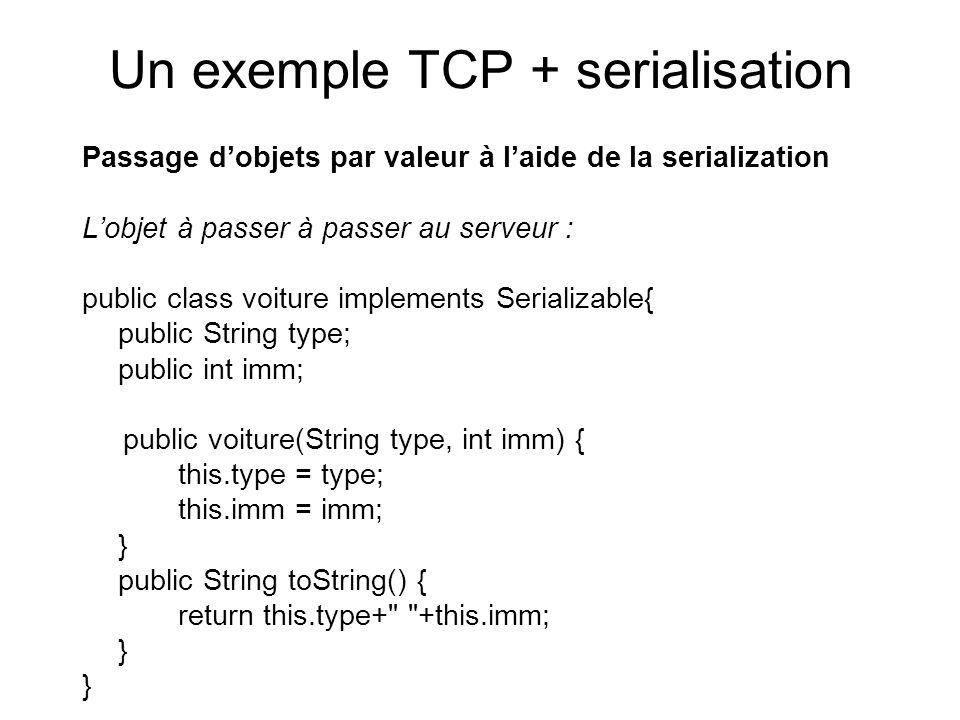 Un exemple TCP + serialisation Passage dobjets par valeur à laide de la serialization Lobjet à passer à passer au serveur : public class voiture imple