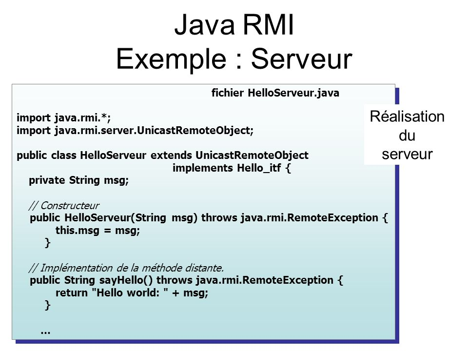 fichier HelloServeur.java import java.rmi.*; import java.rmi.server.UnicastRemoteObject; public class HelloServeur extends UnicastRemoteObject impleme