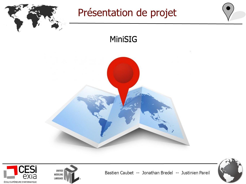 Bastien Caubet -- Jonathan Bredel -- Justinien Pareil MiniSIG Présentation de projet