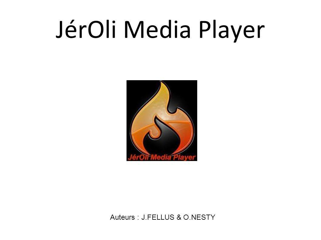 JérOli Media Player Auteurs : J.FELLUS & O.NESTY