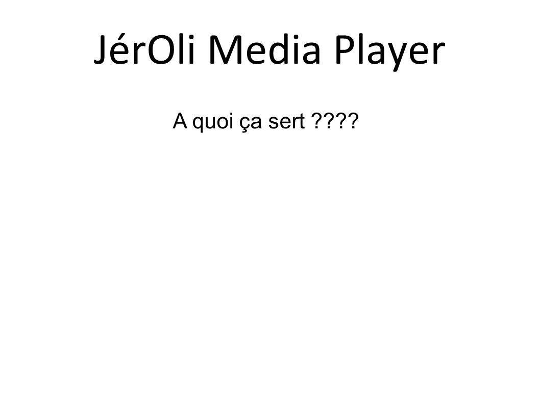 A quoi ça sert JérOli Media Player