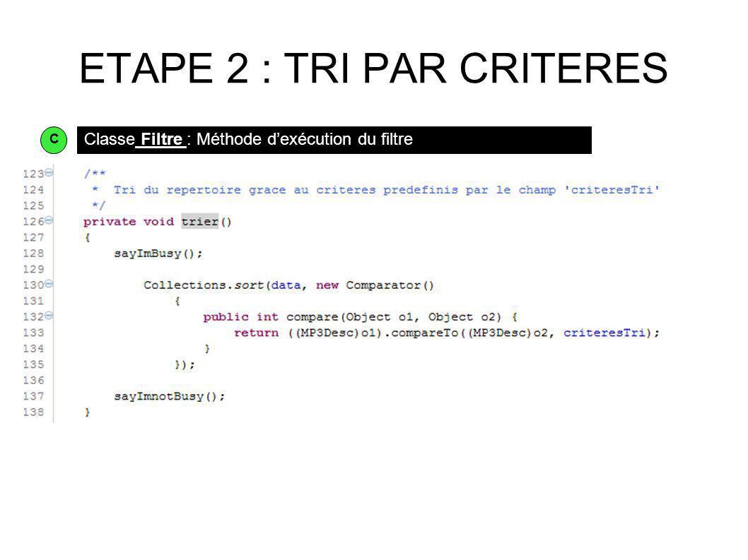 ETAPE 2 : TRI PAR CRITERES Classe Filtre : Méthode dexécution du filtre C