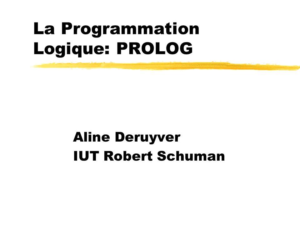 La Programmation Logique: PROLOG Aline Deruyver IUT Robert Schuman