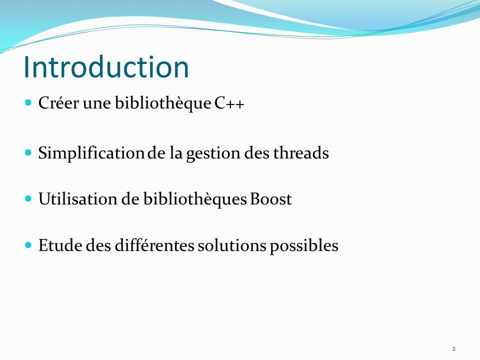 Introduction Créer une bibliothèque C++ Simplification de la gestion des threads Utilisation de bibliothèques Boost Etude des différentes solutions po