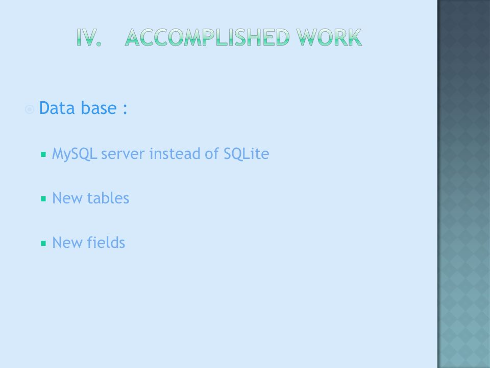 Data base : MySQL server instead of SQLite New tables New fields