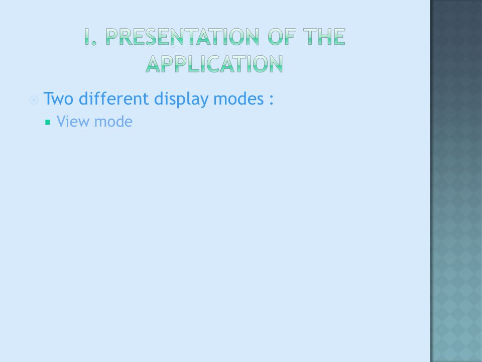 Two different display modes : View mode