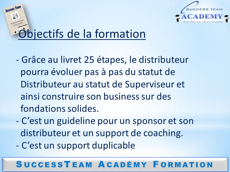S UCCESS T EAM A CADÉMY F ORMATION Etape 10 Inscription sites - Le distributeur sinscrit lui-même = duplication