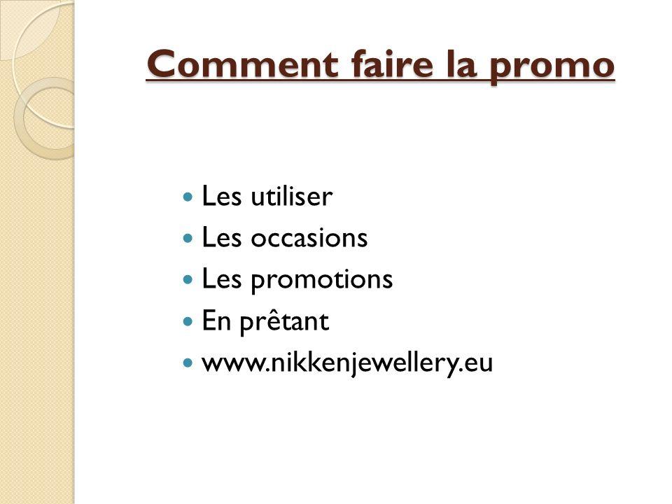 Comment faire la promo Les utiliser Les occasions Les promotions En prêtant www.nikkenjewellery.eu
