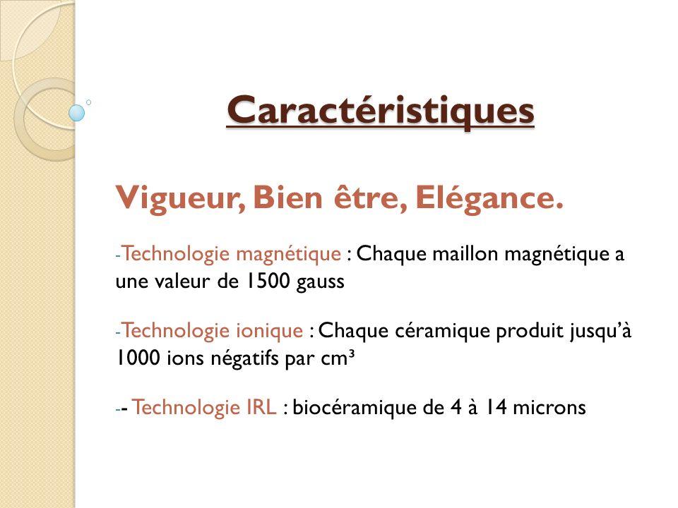 Caractéristiques Vigueur, Bien être, Elégance. - Technologie magnétique : Chaque maillon magnétique a une valeur de 1500 gauss - Technologie ionique :