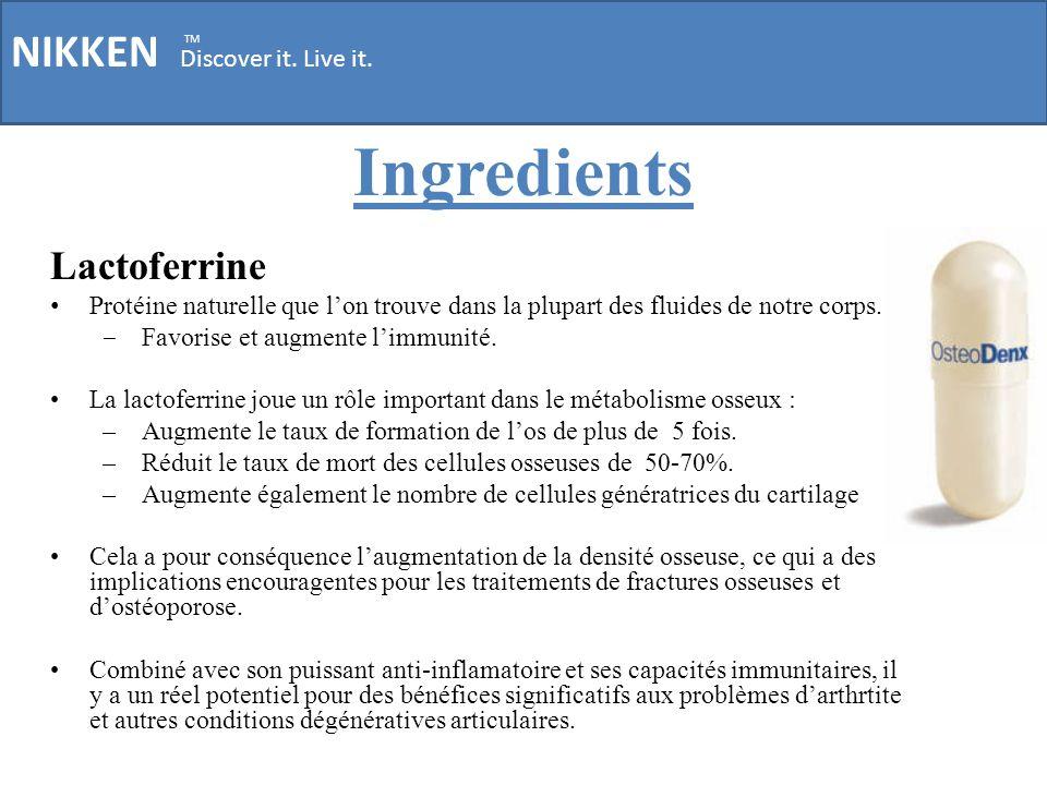 NIKKEN Discover it. Live it. TM Ingredients Lactoferrine Protéine naturelle que lon trouve dans la plupart des fluides de notre corps. Favorise et aug
