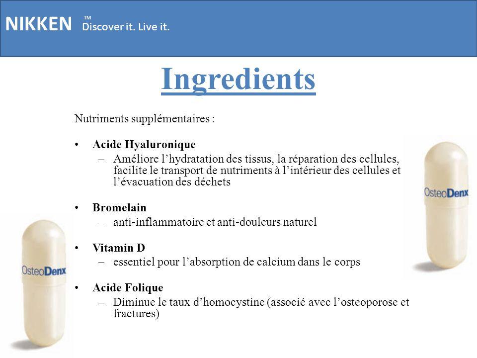NIKKEN Discover it. Live it. TM Ingredients Nutriments supplémentaires : Acide Hyaluronique –Améliore lhydratation des tissus, la réparation des cellu