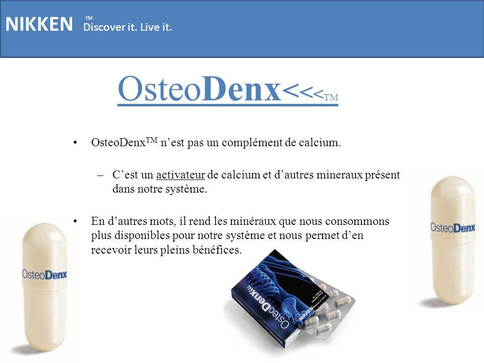 NIKKEN Discover it. Live it. TM OsteoDenx < < < TM OsteoDenx TM nest pas un complément de calcium. –Cest un activateur de calcium et dautres mineraux