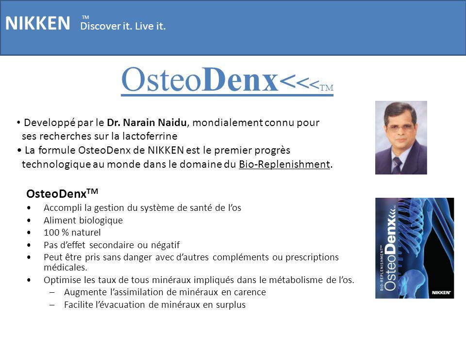NIKKEN Discover it. Live it. TM OsteoDenx < < < TM Developpé par le Dr. Narain Naidu, mondialement connu pour ses recherches sur la lactoferrine La fo