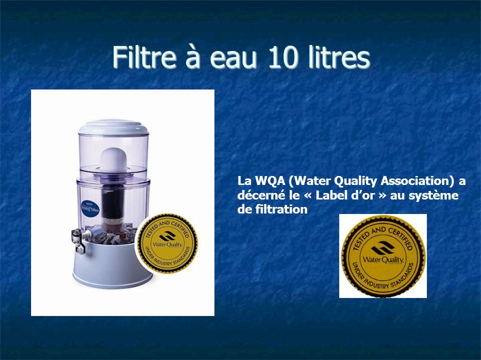 Filtre à eau 10 litres La WQA (Water Quality Association) a décerné le « Label dor » au système de filtration