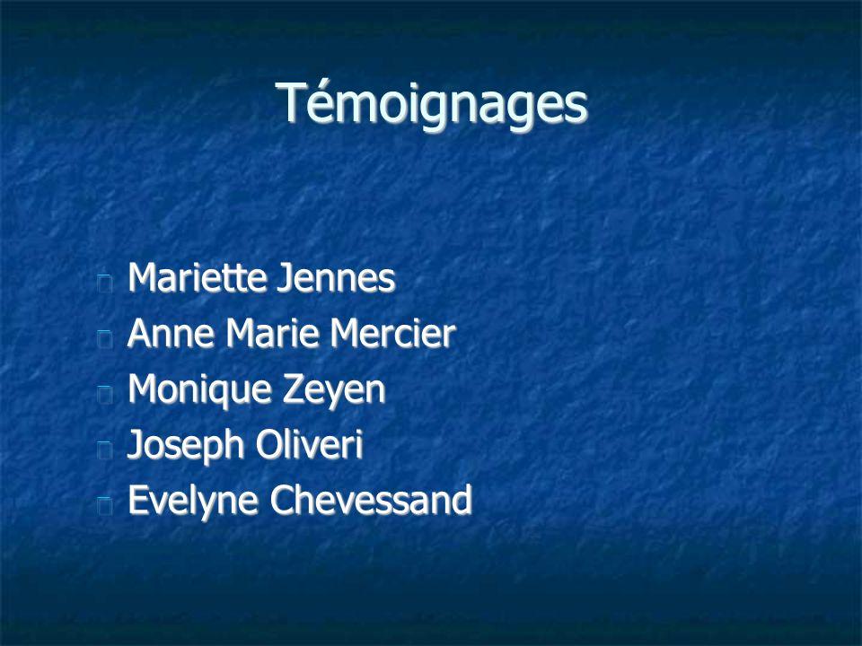 Témoignages Mariette Jennes Mariette Jennes Anne Marie Mercier Anne Marie Mercier Monique Zeyen Monique Zeyen Joseph Oliveri Joseph Oliveri Evelyne Ch