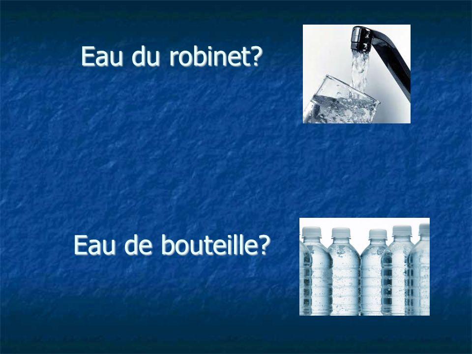 Eau du robinet? Eau de bouteille?