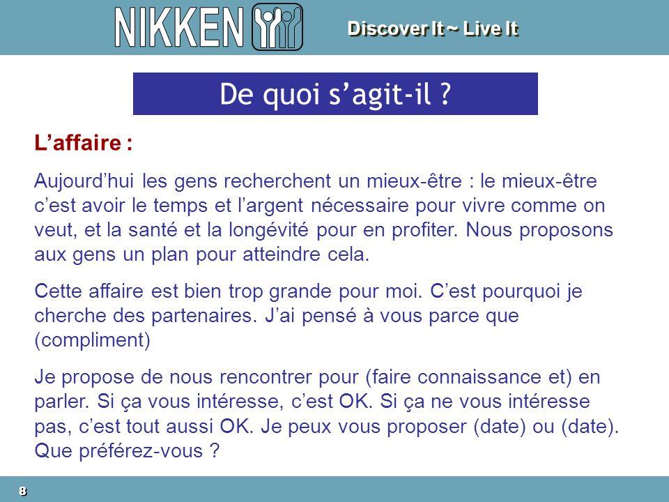 Discover It ~ Live It 8 8 De quoi sagit-il ? Laffaire : Aujourdhui les gens recherchent un mieux-être : le mieux-être cest avoir le temps et largent n