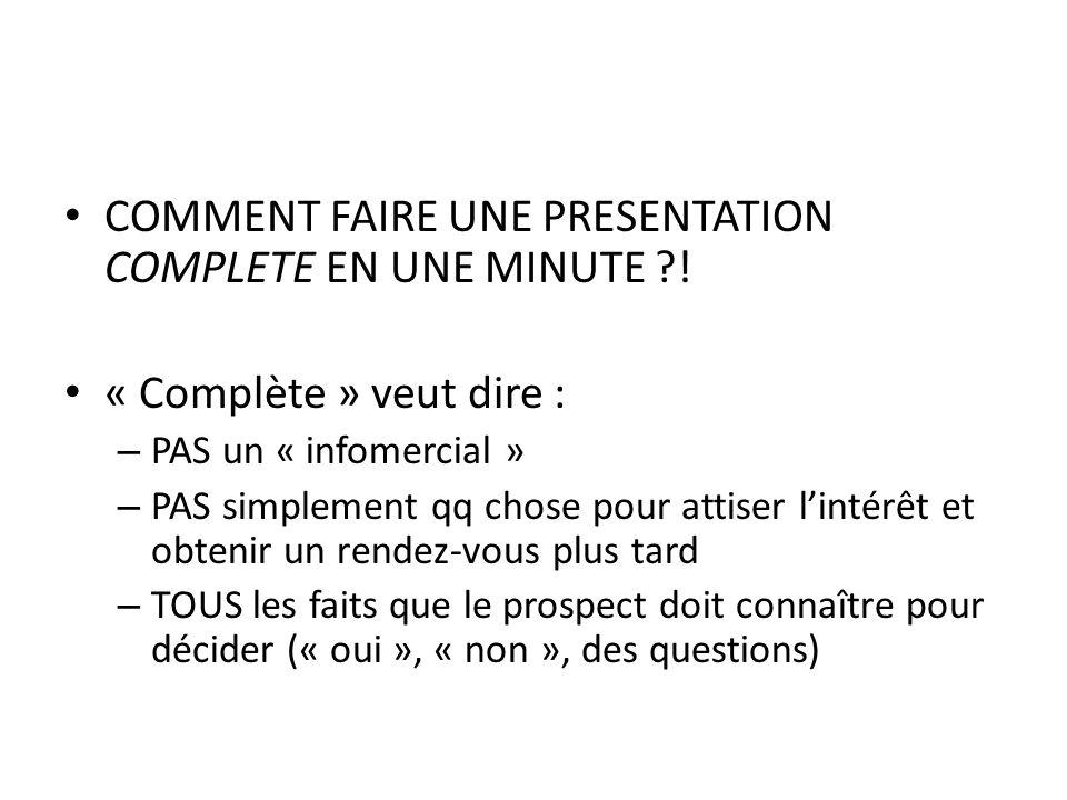 COMMENT FAIRE UNE PRESENTATION COMPLETE EN UNE MINUTE ?! « Complète » veut dire : – PAS un « infomercial » – PAS simplement qq chose pour attiser lint