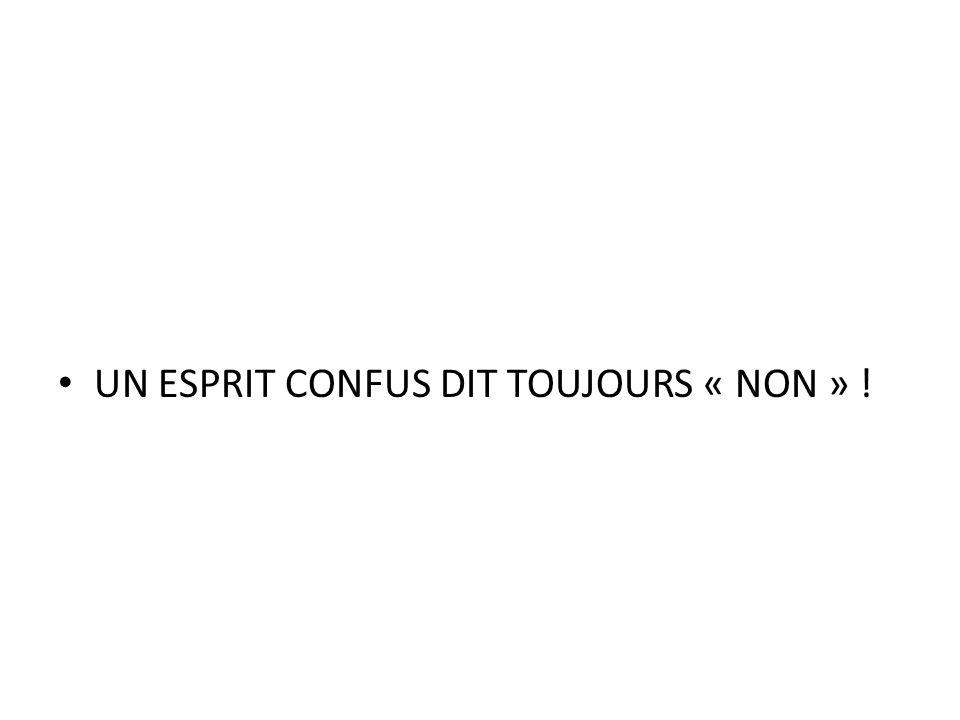 UN ESPRIT CONFUS DIT TOUJOURS « NON » !