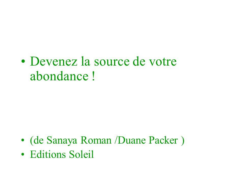 Devenez la source de votre abondance ! (de Sanaya Roman /Duane Packer ) Editions Soleil