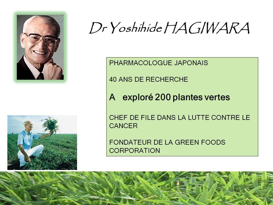 Dr Yoshihide HAGIWARA PHARMACOLOGUE JAPONAIS 40 ANS DE RECHERCHE A exploré 200 plantes vertes CHEF DE FILE DANS LA LUTTE CONTRE LE CANCER FONDATEUR DE