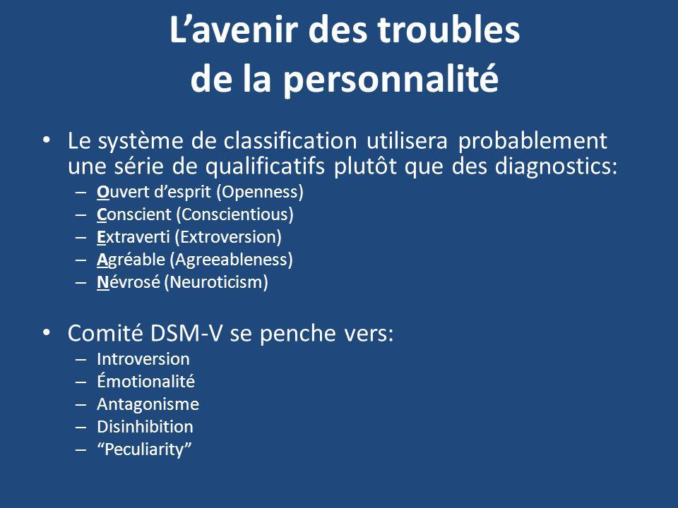 Lavenir des troubles de la personnalité Le système de classification utilisera probablement une série de qualificatifs plutôt que des diagnostics: – O